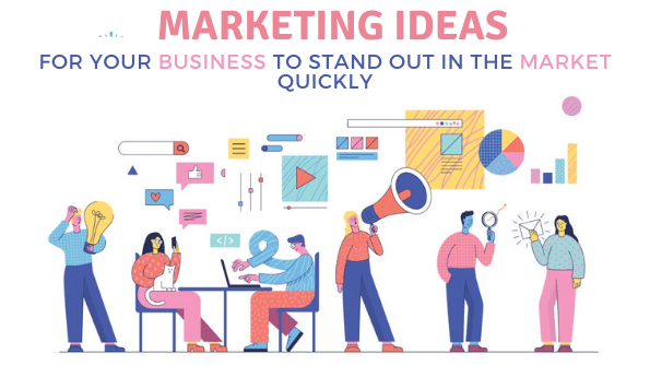 Marketing Ideas for Your Business to Stand out in the Market